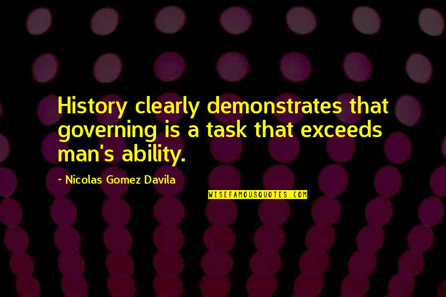 Madras Cafe Last Quotes By Nicolas Gomez Davila: History clearly demonstrates that governing is a task