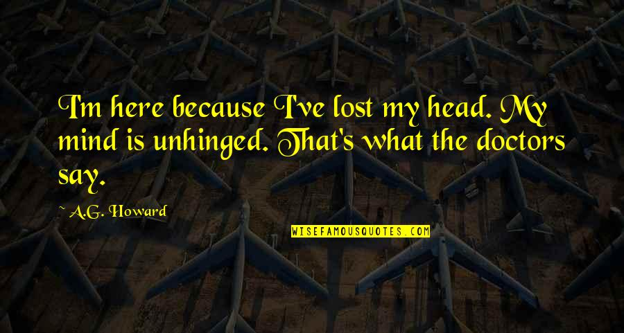Mad's Quotes By A.G. Howard: I'm here because I've lost my head. My
