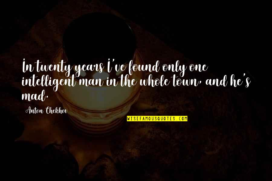Mad's Quotes By Anton Chekhov: In twenty years I've found only one intelligent