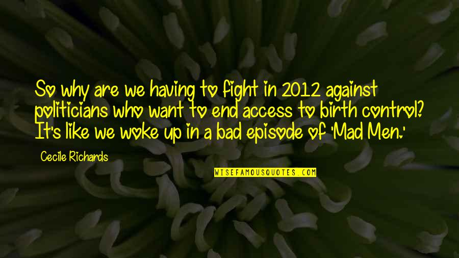 Mad's Quotes By Cecile Richards: So why are we having to fight in