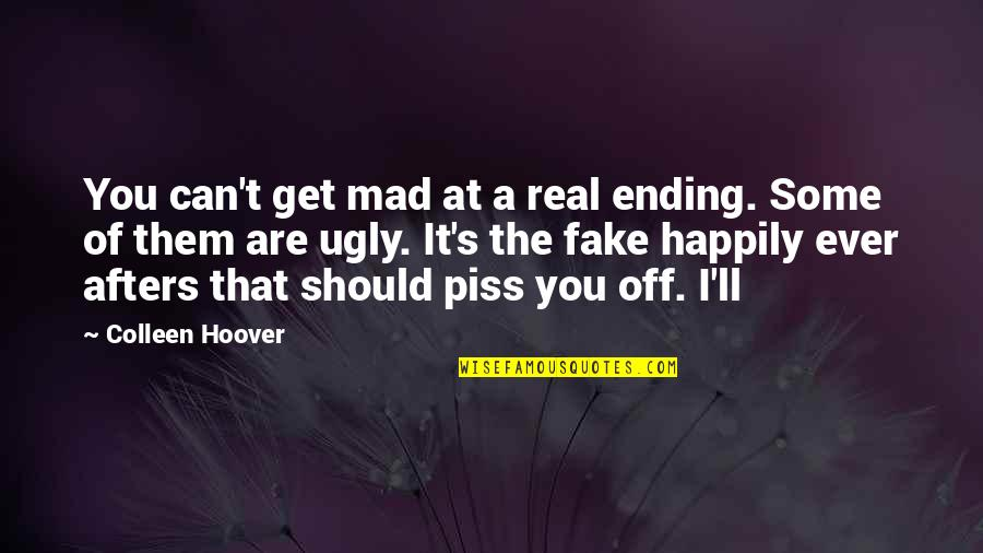 Mad's Quotes By Colleen Hoover: You can't get mad at a real ending.