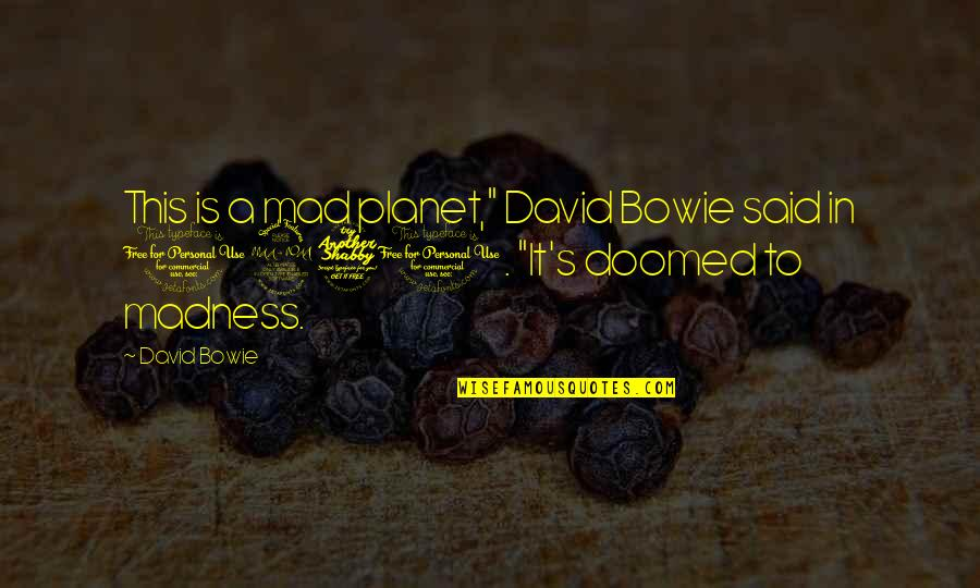 """Mad's Quotes By David Bowie: This is a mad planet,"""" David Bowie said"""