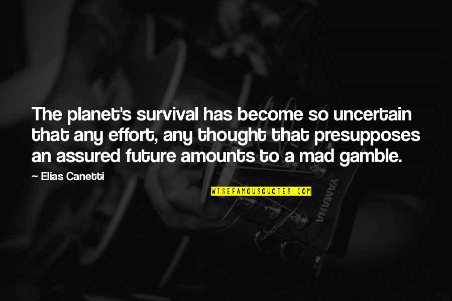 Mad's Quotes By Elias Canetti: The planet's survival has become so uncertain that