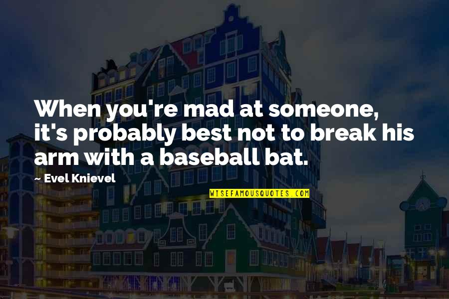 Mad's Quotes By Evel Knievel: When you're mad at someone, it's probably best