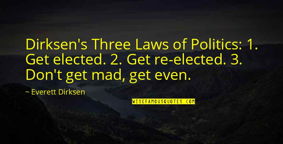 Mad's Quotes By Everett Dirksen: Dirksen's Three Laws of Politics: 1. Get elected.