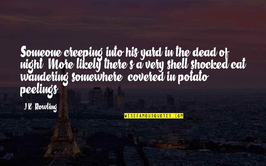 Mad's Quotes By J.K. Rowling: Someone creeping into his yard in the dead