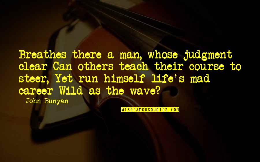 Mad's Quotes By John Bunyan: Breathes there a man, whose judgment clear Can