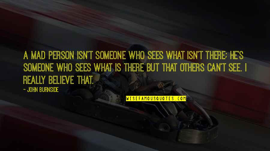 Mad's Quotes By John Burnside: A mad person isn't someone who sees what