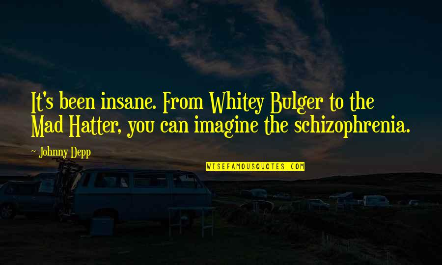 Mad's Quotes By Johnny Depp: It's been insane. From Whitey Bulger to the
