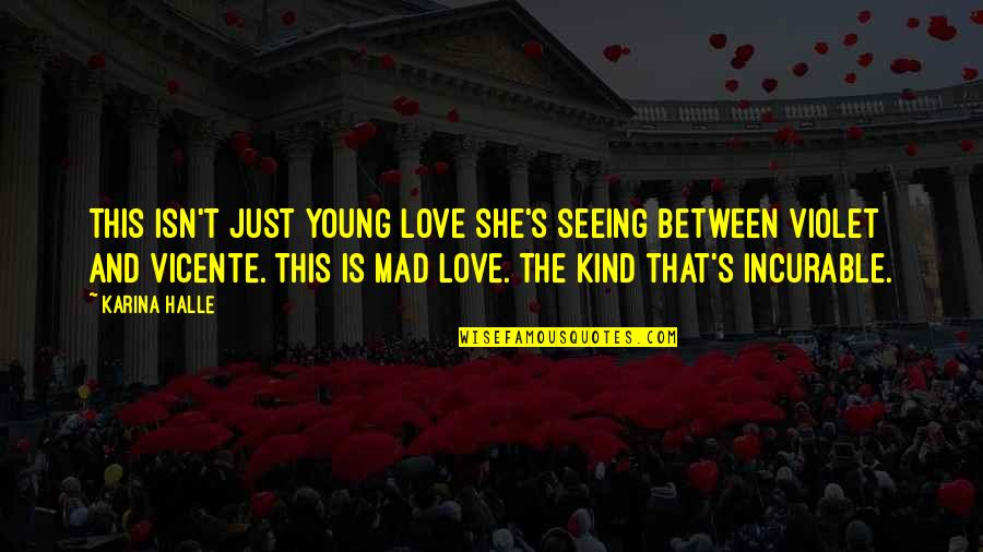 Mad's Quotes By Karina Halle: This isn't just young love she's seeing between