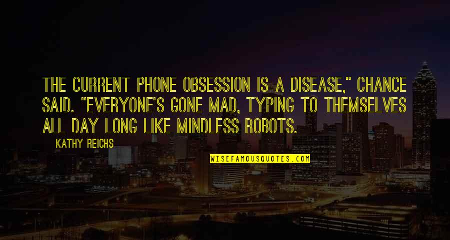 """Mad's Quotes By Kathy Reichs: The current phone obsession is a disease,"""" Chance"""