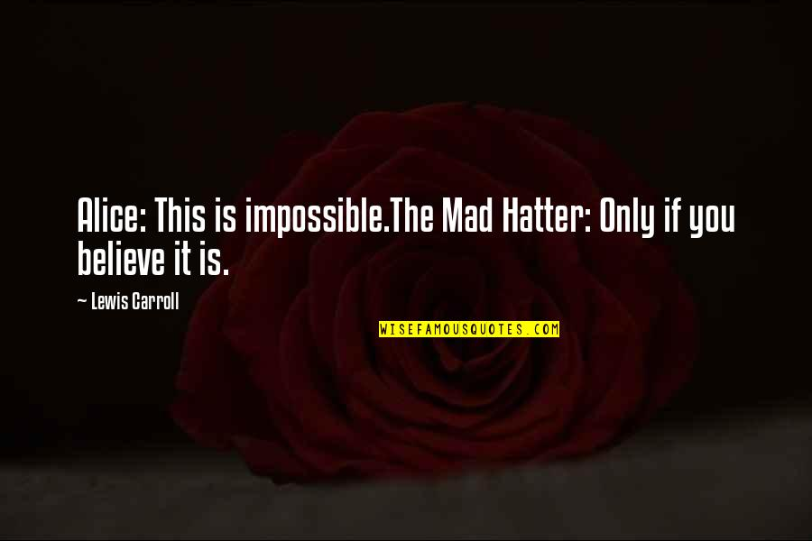 Mad's Quotes By Lewis Carroll: Alice: This is impossible.The Mad Hatter: Only if