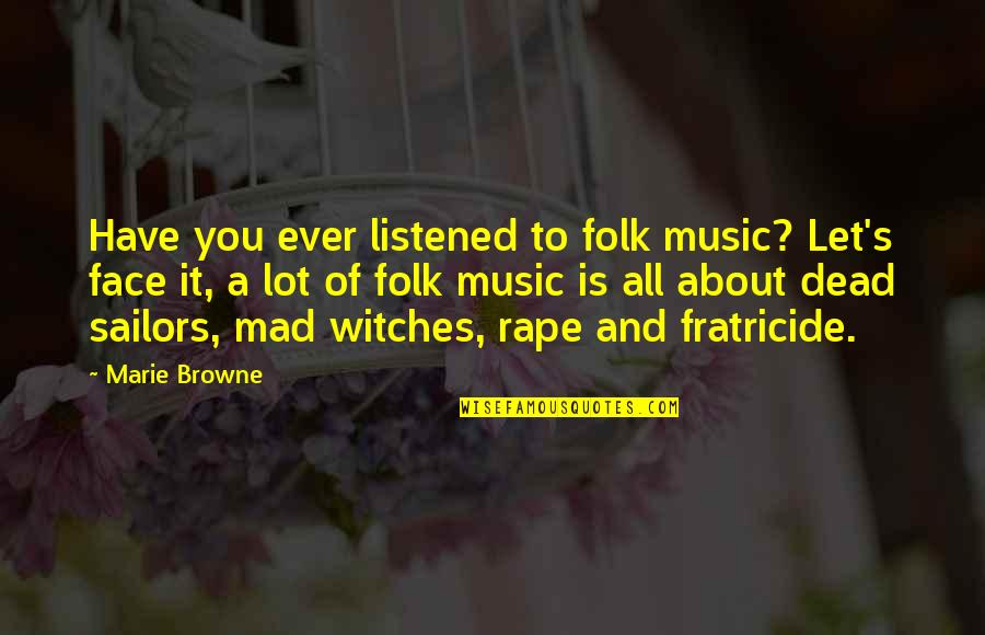 Mad's Quotes By Marie Browne: Have you ever listened to folk music? Let's
