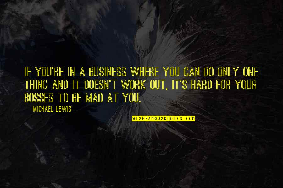 Mad's Quotes By Michael Lewis: If you're in a business where you can