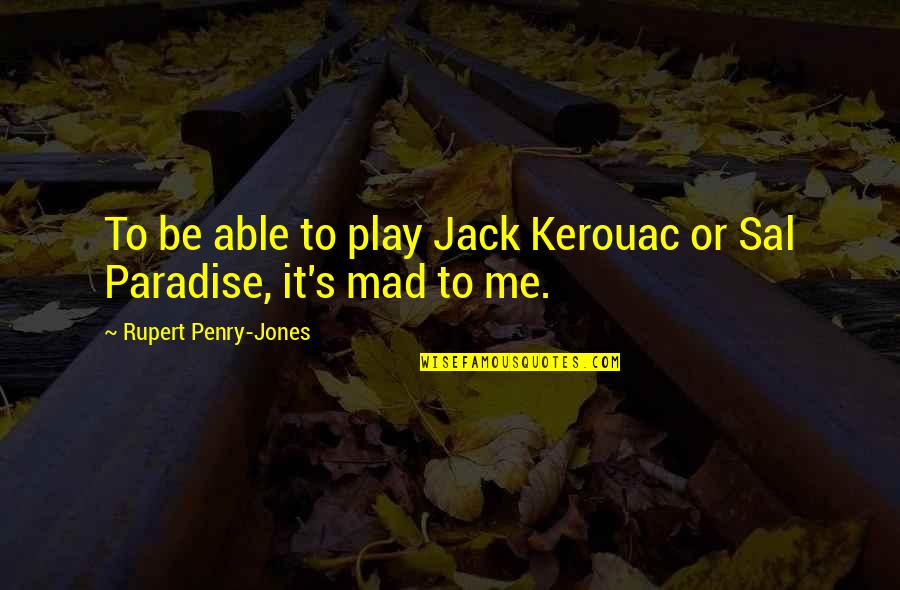 Mad's Quotes By Rupert Penry-Jones: To be able to play Jack Kerouac or