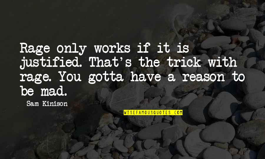 Mad's Quotes By Sam Kinison: Rage only works if it is justified. That's