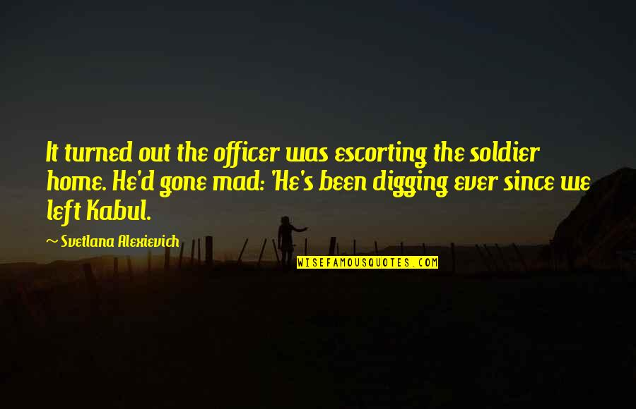 Mad's Quotes By Svetlana Alexievich: It turned out the officer was escorting the
