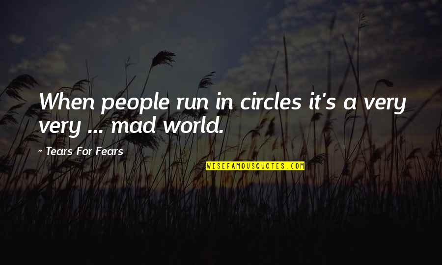 Mad's Quotes By Tears For Fears: When people run in circles it's a very