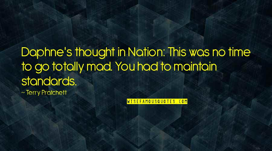 Mad's Quotes By Terry Pratchett: Daphne's thought in Nation: This was no time