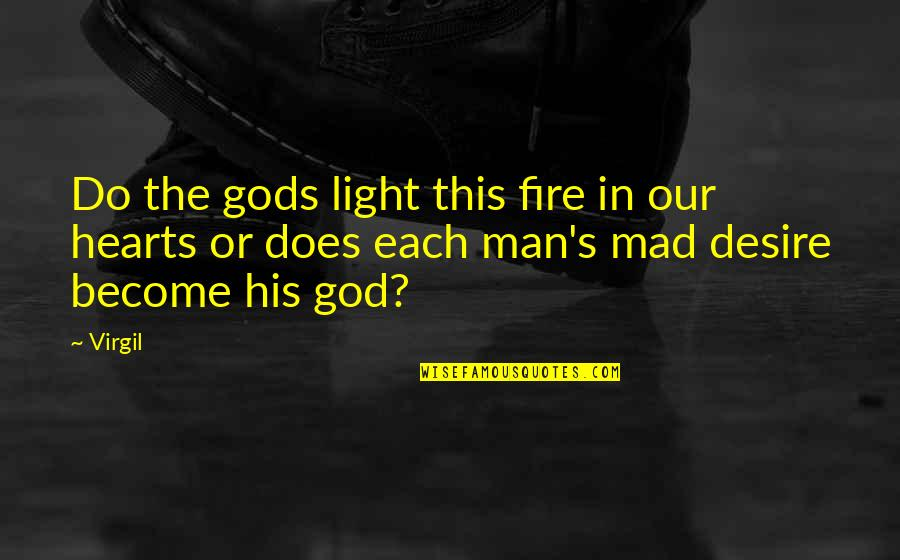 Mad's Quotes By Virgil: Do the gods light this fire in our