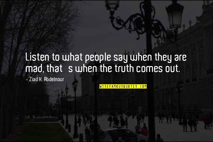 Mad's Quotes By Ziad K. Abdelnour: Listen to what people say when they are