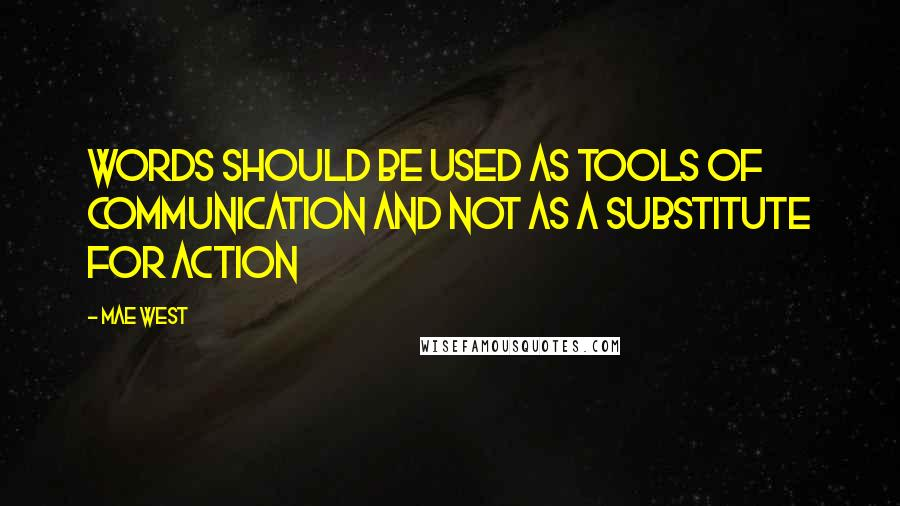 Mae West quotes: Words should be used as tools of communication and not as a substitute for action