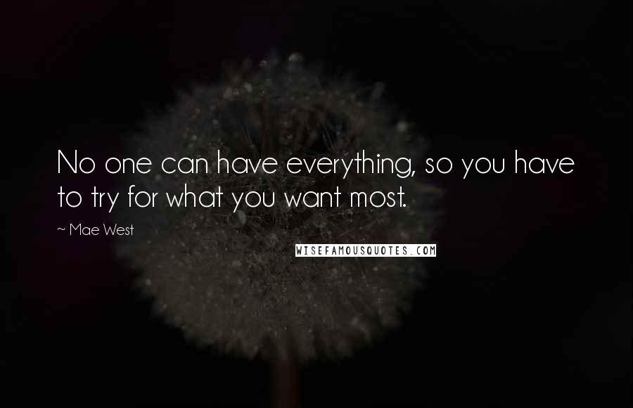 Mae West quotes: No one can have everything, so you have to try for what you want most.