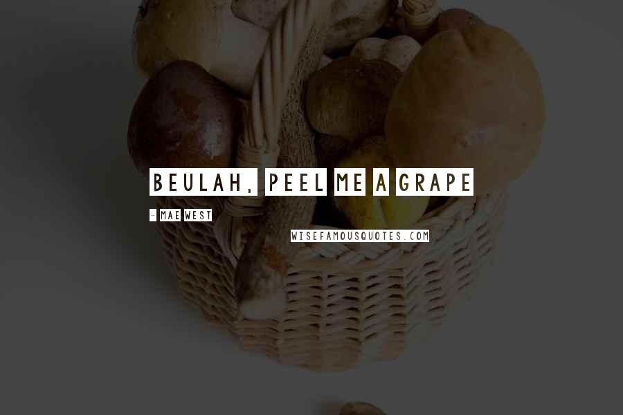 Mae West quotes: Beulah, peel me a grape
