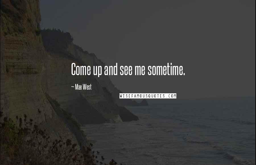 Mae West quotes: Come up and see me sometime.