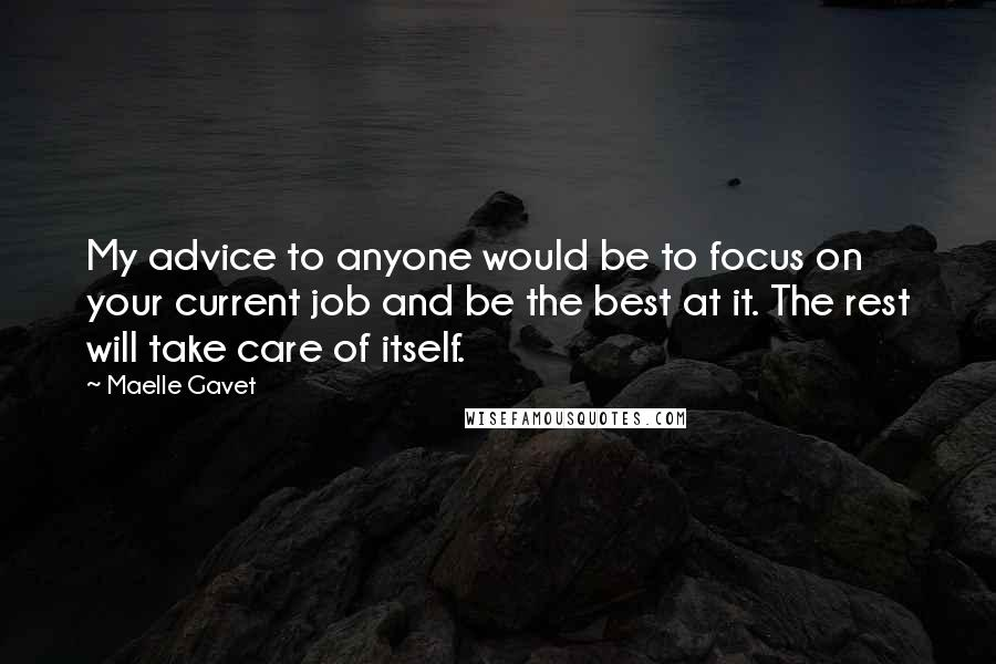 Maelle Gavet quotes: My advice to anyone would be to focus on your current job and be the best at it. The rest will take care of itself.