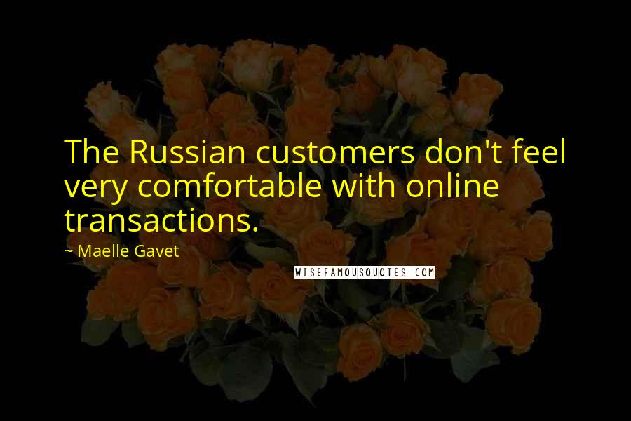 Maelle Gavet quotes: The Russian customers don't feel very comfortable with online transactions.