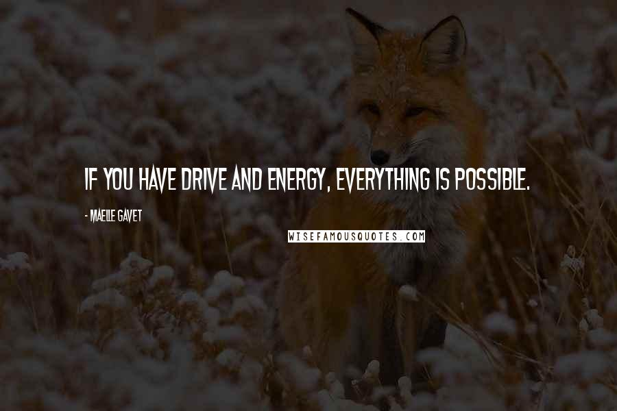 Maelle Gavet quotes: If you have drive and energy, everything is possible.