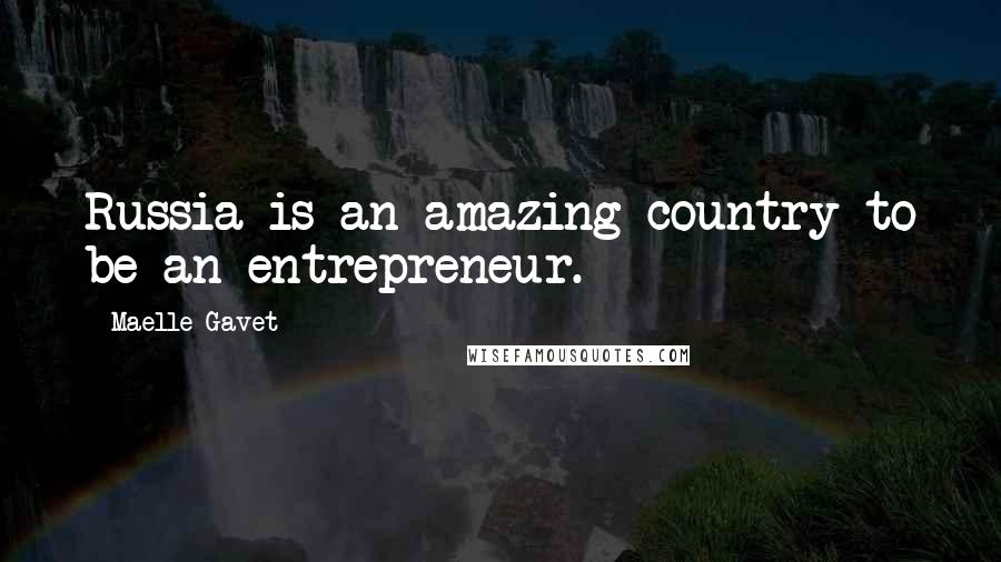 Maelle Gavet quotes: Russia is an amazing country to be an entrepreneur.