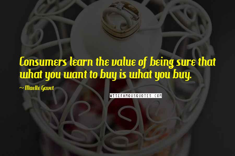 Maelle Gavet quotes: Consumers learn the value of being sure that what you want to buy is what you buy.