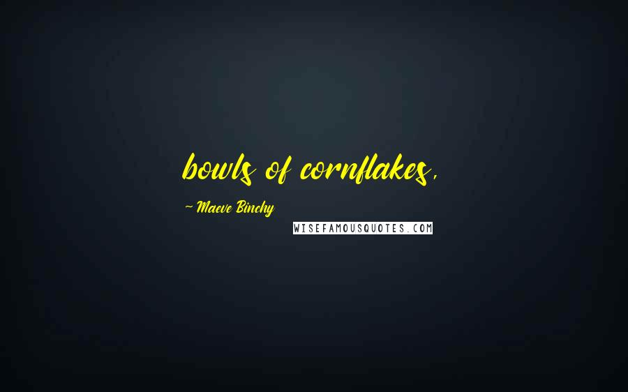 Maeve Binchy quotes: bowls of cornflakes,