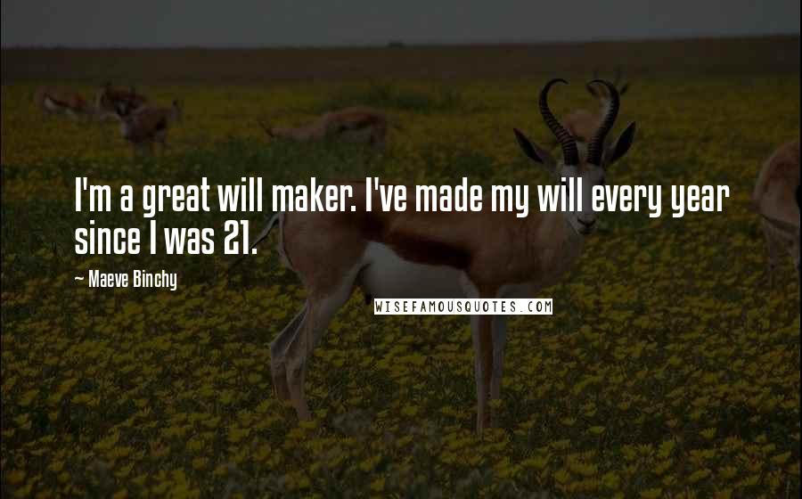 Maeve Binchy quotes: I'm a great will maker. I've made my will every year since I was 21.