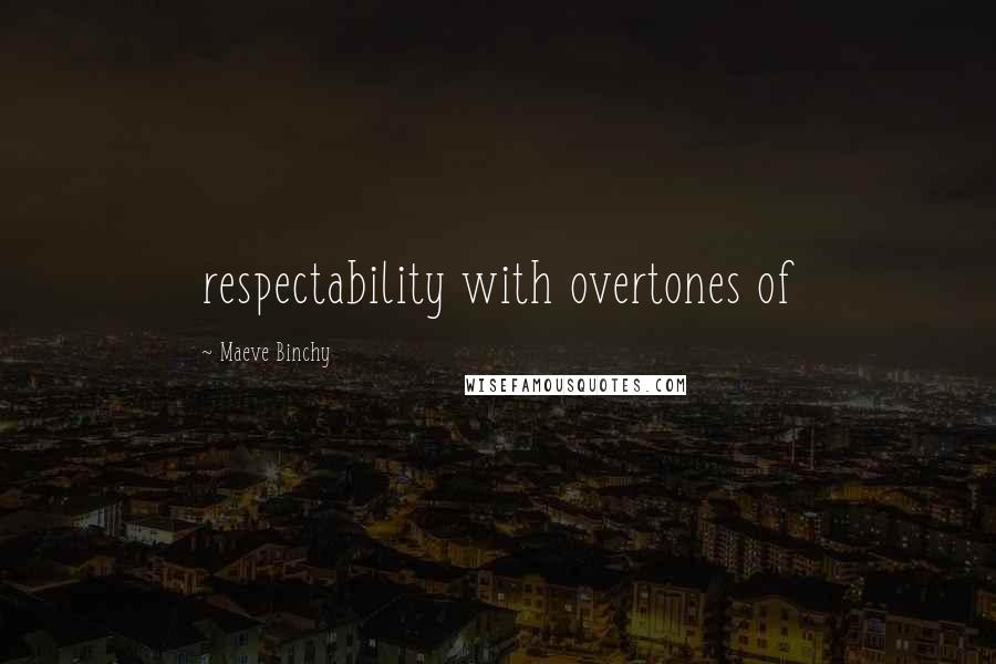 Maeve Binchy quotes: respectability with overtones of