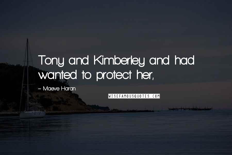 Maeve Haran quotes: Tony and Kimberley and had wanted to protect her,