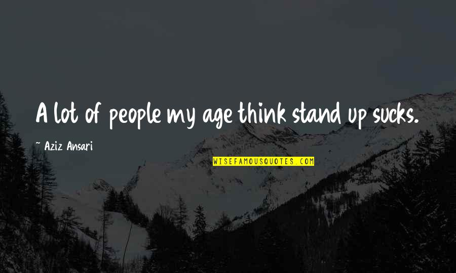 Mafi Wafa Quotes By Aziz Ansari: A lot of people my age think stand