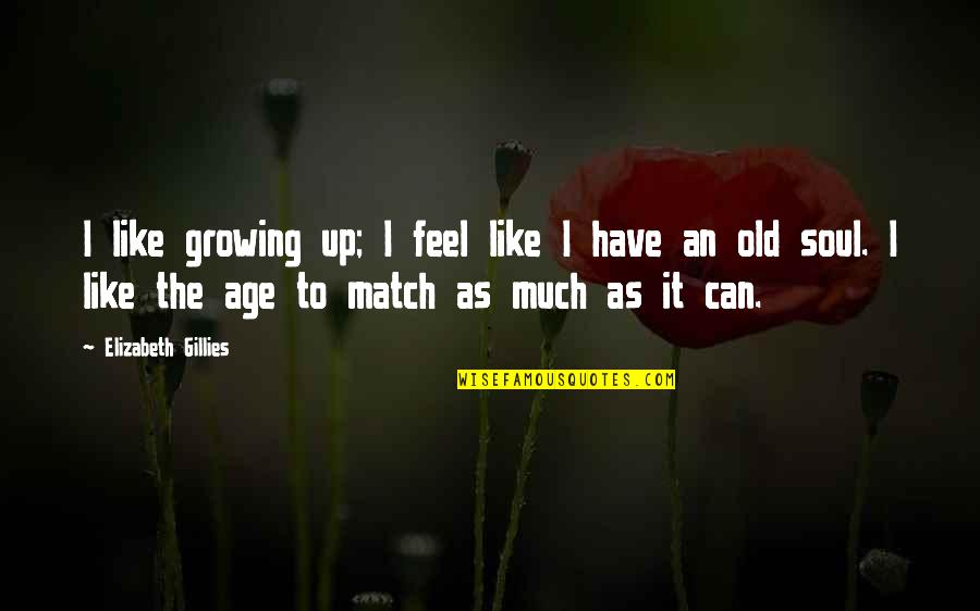 Mafi Wafa Quotes By Elizabeth Gillies: I like growing up; I feel like I
