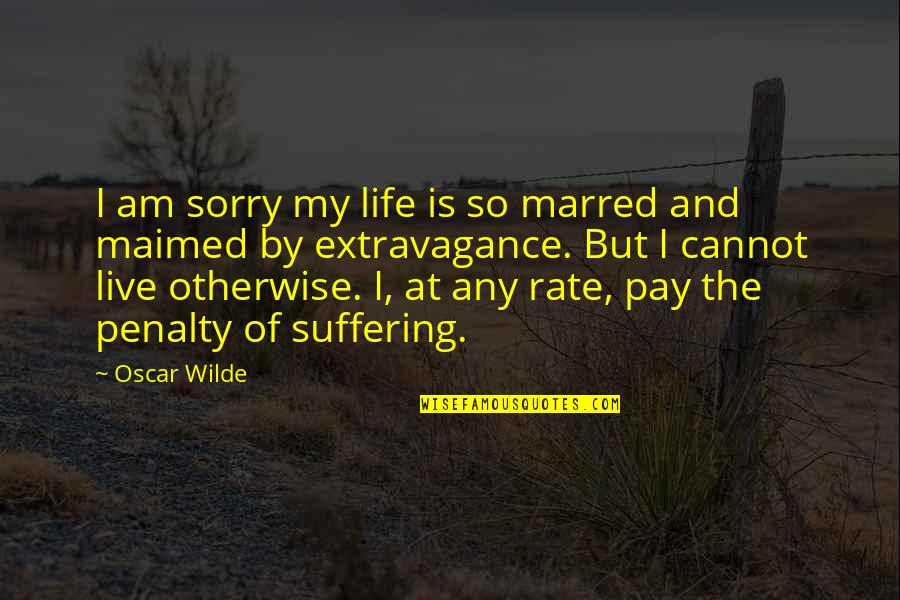 Mafi Wafa Quotes By Oscar Wilde: I am sorry my life is so marred