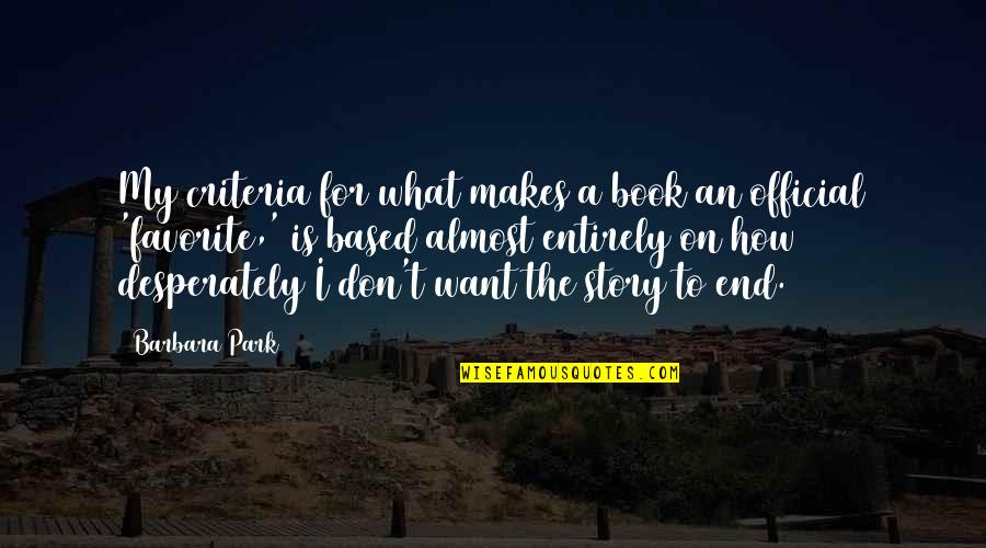 Magaling Ka Lang Pag May Kailangan Quotes By Barbara Park: My criteria for what makes a book an