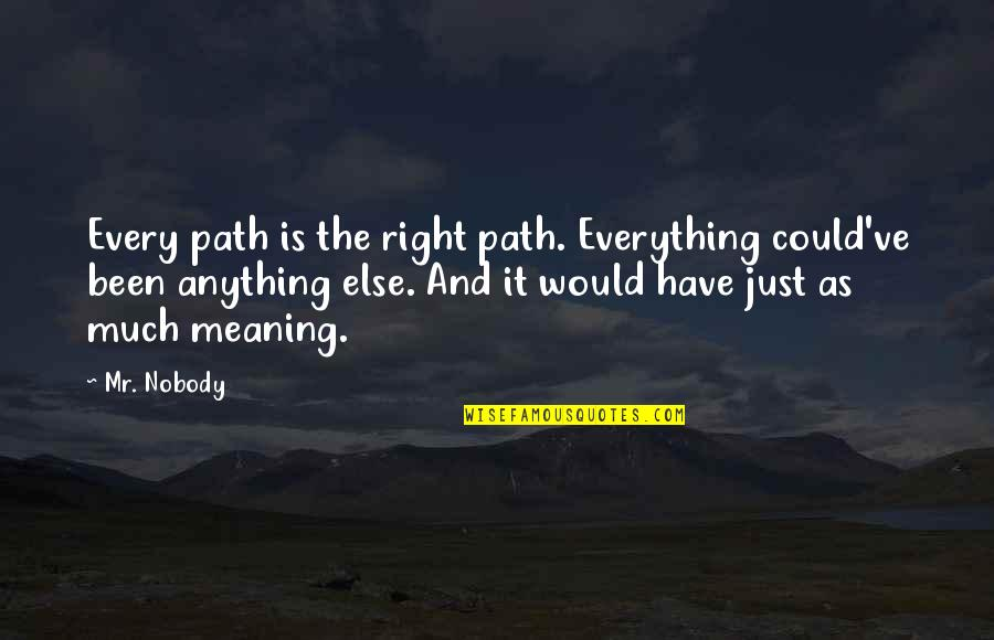 Magaling Ka Lang Pag May Kailangan Quotes By Mr. Nobody: Every path is the right path. Everything could've