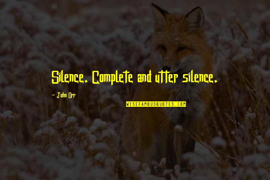 Magandang Umaga Quotes By John Orr: Silence. Complete and utter silence.