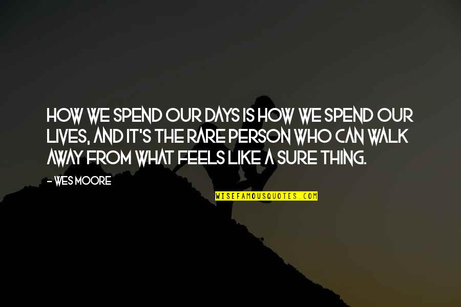 Magandang Umaga Quotes By Wes Moore: How we spend our days is how we