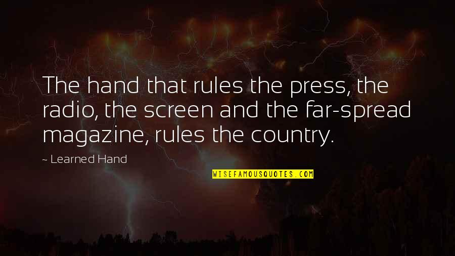 Magazine Spread Quotes By Learned Hand: The hand that rules the press, the radio,