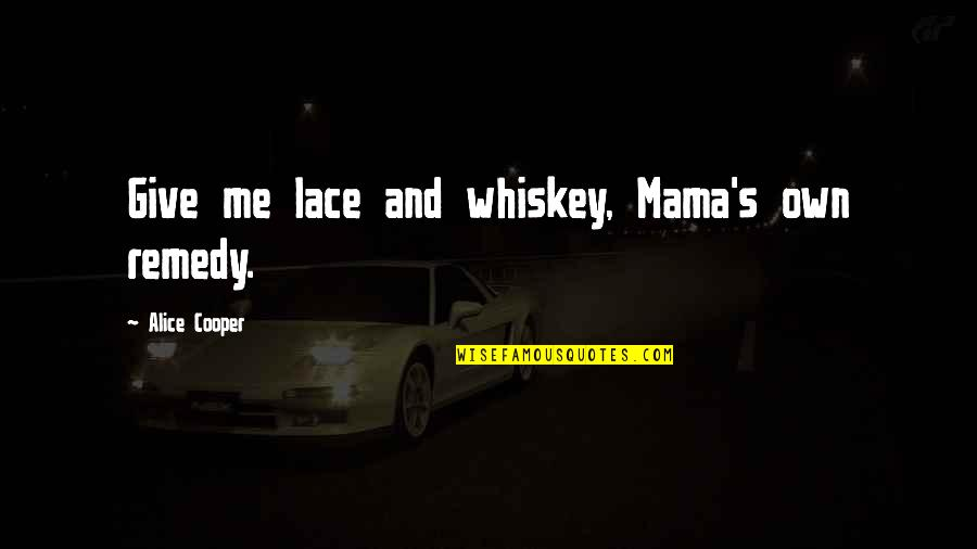 Magbayad Ka Ng Utang Quotes By Alice Cooper: Give me lace and whiskey, Mama's own remedy.