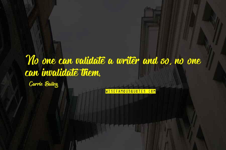 Magbayad Ka Ng Utang Quotes By Carrie Bailey: No one can validate a writer and so,