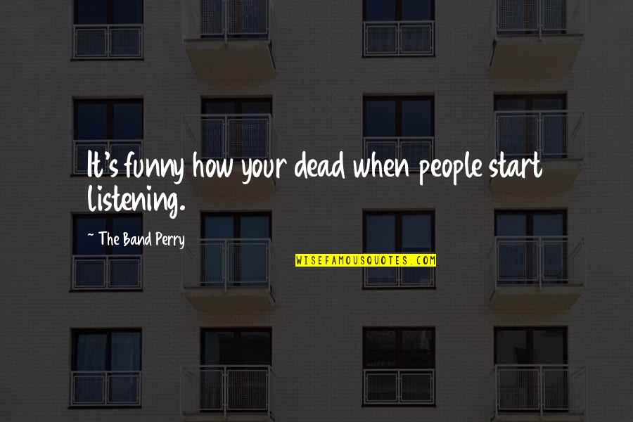 Magbayad Ka Ng Utang Quotes By The Band Perry: It's funny how your dead when people start