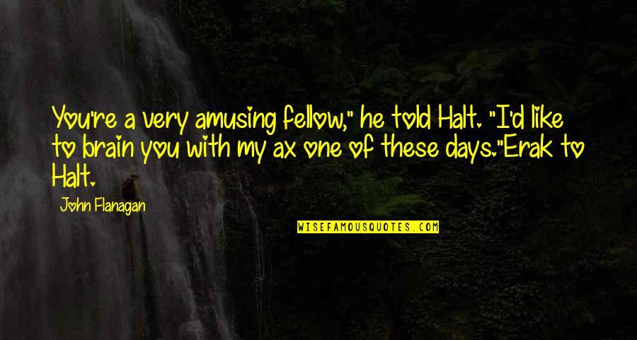 """Magellan Explorer Quotes By John Flanagan: You're a very amusing fellow,"""" he told Halt."""